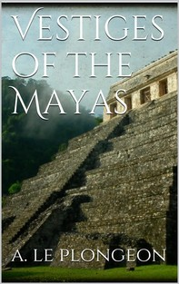 Vestiges of the Mayas - Librerie.coop