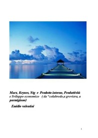 """Marx, Keynes, Ntg e Prodotto interno, Produttività e Sviluppo economico ( da """"colabrodo,a groviera, a parmigiano) - Librerie.coop"""