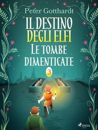 Il destino degli Elfi 3: Le tombe dimenticate - Librerie.coop