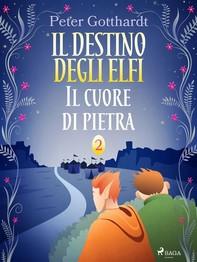 Il destino degli Elfi 2: Il cuore di pietra - Librerie.coop