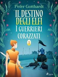 Il destino degli Elfi 1: I guerrieri corazzati - Librerie.coop
