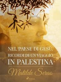 Nel paese di Gesù. Ricordi di un viaggio in Palestina - Librerie.coop