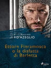 Ettore Fieramosca o la disfatta di Barletta - Librerie.coop