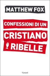 Confessioni di un cristiano ribelle - Librerie.coop