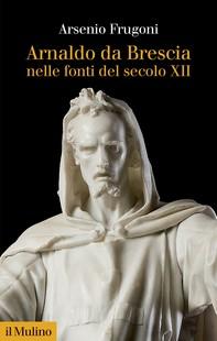 Arnaldo da Brescia nelle fonti del secolo XII - Librerie.coop