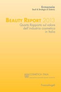 Beauty Report 2013. Quarto Rapporto sul valore dell'industria cosmetica in Italia - Librerie.coop