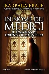 In nome dei Medici. Il romanzo di Lorenzo il Magnifico - Librerie.coop