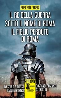 Il re della guerra - Sotto il nome di Roma - Il figlio perduto di Roma - Librerie.coop