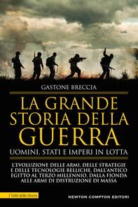 La grande storia della guerra. Uomini, Stati e imperi in lotta - Librerie.coop