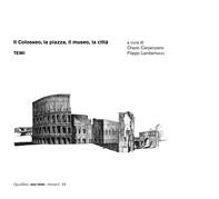 Il Colosseo, la piazza, il museo, la città. Temi - Librerie.coop