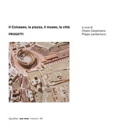 Il Colosseo, la piazza, il museo, la città. Progetti - Librerie.coop
