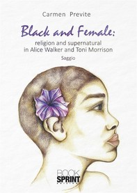 Black and Female: religion and supernatural in Alice Walker and Toni Morrison - Librerie.coop