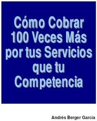 Como Cobrar 100 veces Mas Por Tus Servicios Que Tus Competencias - Librerie.coop