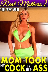 Mom Took My C*ck in Her A** : Real Mothers 2 (Mommy Son Taboo Anal Sex Incest Family Sex XXX Erotica Mom Son Erotica Taboo Eroti - Librerie.coop