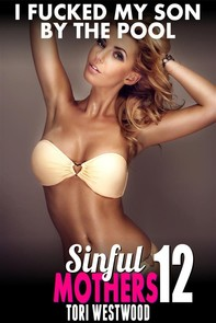 I F*cked My Son By The Pool : Sinful Mothers 12 (Taboo Erotica Incest Erotica Mommy Son Erotica Family Sex Erotica) - Librerie.coop