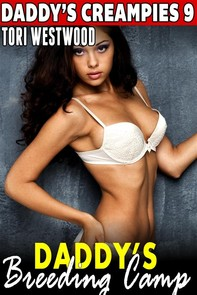 Daddy's Breeding Camp  : Daddy's Creampies 9 (Virgin Erotica Daddy Erotica Taboo Erotica Incest Erotica Family Sex Erotica First - Librerie.coop