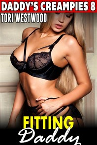 Fitting Daddy : Daddy's Creampies 8 (Daddy Erotica Breeding Erotica Taboo Erotica Incest Erotica Family Sex Erotica Pregnancy Er - Librerie.coop