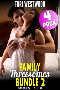 Family Threesomes Bundle 2 : Books 5 - 8 (Family Sex Erotica Taboo Erotica Incest Erotica Daddy Erotica Group Sex Erotica Bundle - Librerie.coop