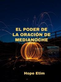 El Poder De La Oración De Medianoche - Librerie.coop