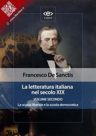 La letteratura italiana nel secolo XIX. Volume secondo. La scuola liberale e la scuola democratica. - Librerie.coop
