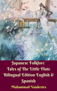 Japanese Folklore Tales of The Little Flute Bilingual Edition English & Spanish - Librerie.coop