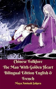 Chinese Folklore The Man With Golden Heart  Bilingual Edition English & French - Librerie.coop