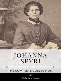 Johanna Spyri – The Complete Collection - Librerie.coop