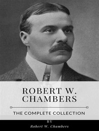Robert W. Chambers – The Complete Collection - Librerie.coop