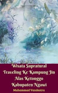 Wisata Supratural Traveling Ke Kampung Jin Alas Ketonggo Kabupaten Ngawias Ketonggo - Librerie.coop