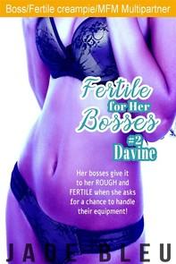 Fertile for Her Bosses #2: Davine - Librerie.coop