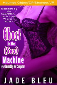 Ghost in the (Sex) Machine #6: Claimed by Her Computer (Ghost in the Sex Machine, #6) - Librerie.coop