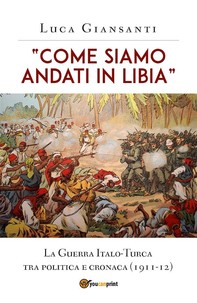 """""""Come siamo andati in Libia"""". La Guerra Italo-Turca tra politica e cronaca (1911-12) - Librerie.coop"""