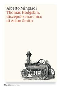 Thomas Hodgskin, discepolo anarchico di Adam Smith - Librerie.coop