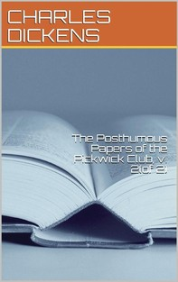 The Posthumous Papers of the Pickwick Club, v. 2(of 2) - Librerie.coop