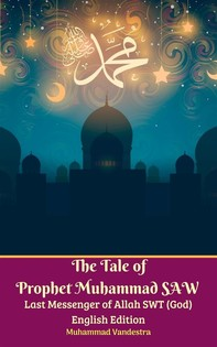 The Tale of Prophet Muhammad SAW Last Messenger of Allah SWT (God) English Edition - Librerie.coop