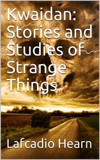 Kwaidan: Stories and Studies of Strange Things - Librerie.coop