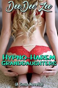 Hypno-Harem Granddaughters: (A Smut Novella) - Librerie.coop