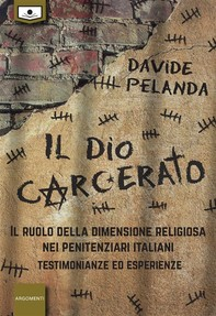 Il Dio carcerato - Il ruolo della dimensione religiosa nei penitenziari italiani -Testimonianze ed esperienze - Librerie.coop
