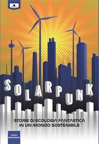 Solarpunk: storie di ecologia fantastica in un mondo sostenibile - Librerie.coop