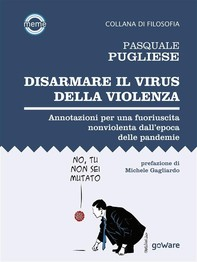 Disarmare il virus della violenza. Annotazioni per una fuoriuscita nonviolenta dall'epoca delle pandemie - Librerie.coop