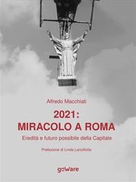 2021: miracolo a Roma. Eredità e futuro possibile della Capitale - Librerie.coop