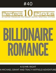 "Perfect 10 Billionaire Romance Plots #40-4 ""MR. RIGHT – A MICHAEL GRANT AND TRACY HATFIELD ADVENTURE"" - Librerie.coop"