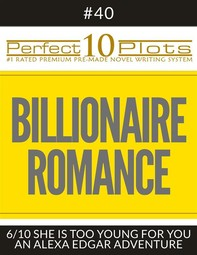 """Perfect 10 Billionaire Romance Plots #40-6 """"SHE IS TOO YOUNG FOR YOU – AN ALEXA EDGAR ADVENTURE"""" - Librerie.coop"""