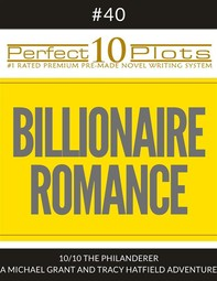 "Perfect 10 Billionaire Romance Plots #40-10 ""THE PHILANDERER – A MICHAEL GRANT AND TRACY HATFIELD ADVENTURE"" - Librerie.coop"