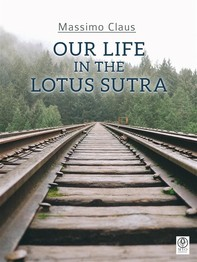 Our life in the Lotus Sutra - Librerie.coop