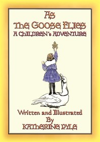 AS THE GOOSE FLIES - A Children's Magical Adventure Story - Librerie.coop