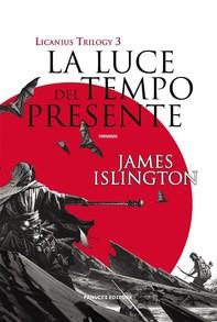La luce del tempo presente - Licanius Trilogy (vol. 3) - Librerie.coop