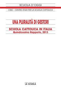 Una pluralità di gestori Scuola Cattolica in Italia. Quindicesimo Rapporto, 2013 - Librerie.coop