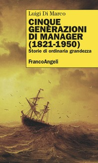 Cinque generazioni di manager (1821-1950) - Librerie.coop