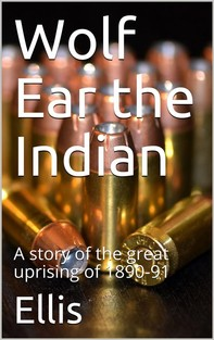 Wolf Ear the Indian / A story of the great uprising of 1890-91 - Librerie.coop